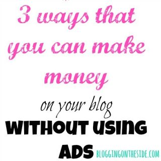 how to make money on a blog without ads ~ My 3 money makers